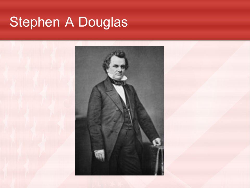 Stephen A Douglas