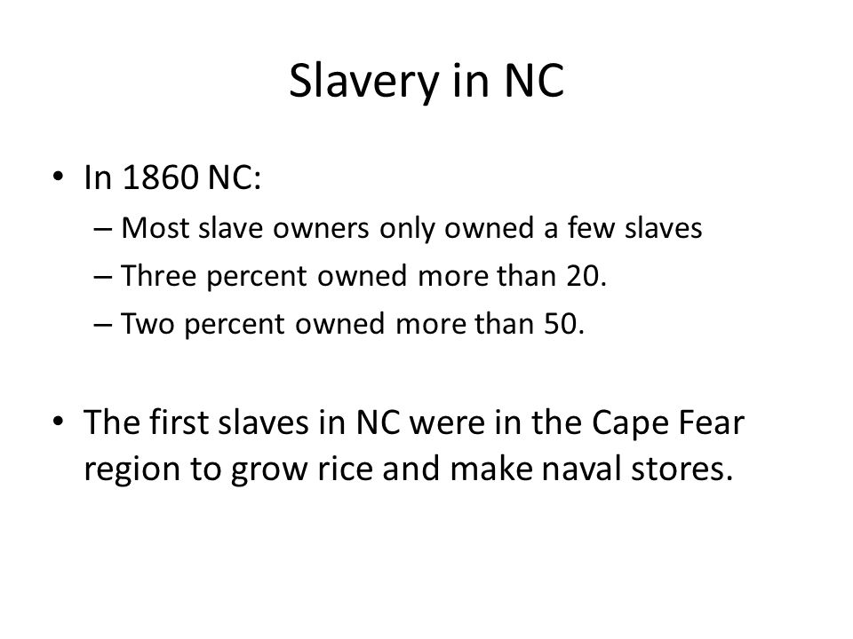 Slavery in NC Slavery spread across the state as agriculture grew.