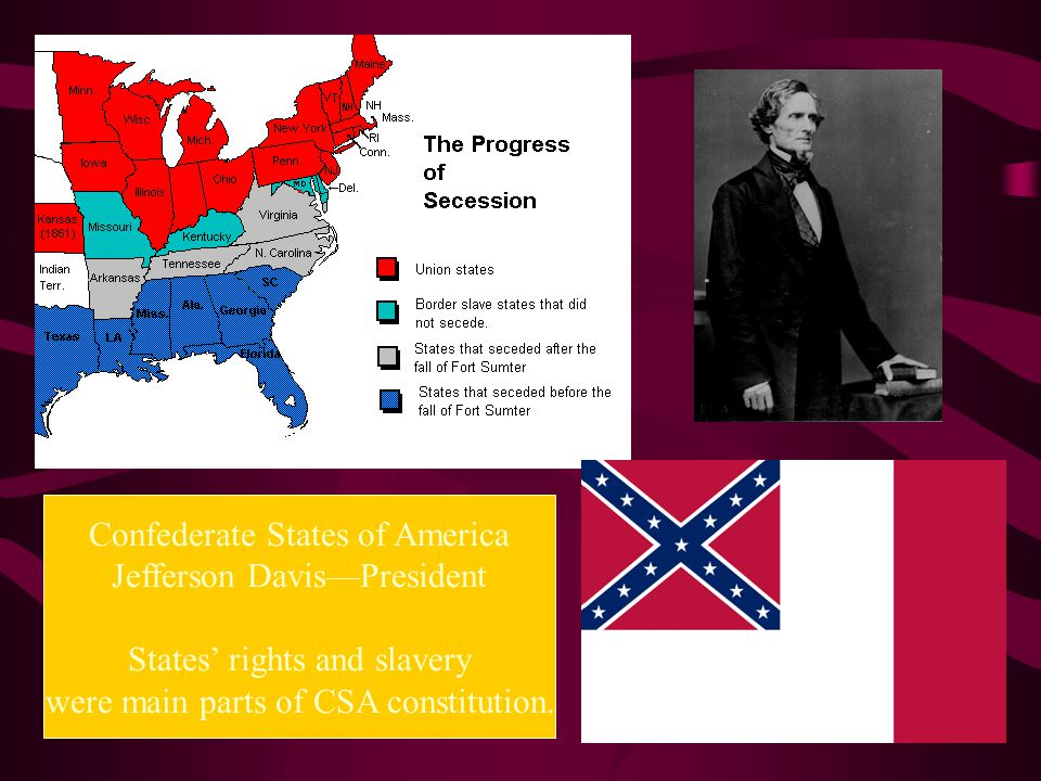 Confederate States of America Jefferson Davis—President States' rights and slavery were main parts of CSA constitution.