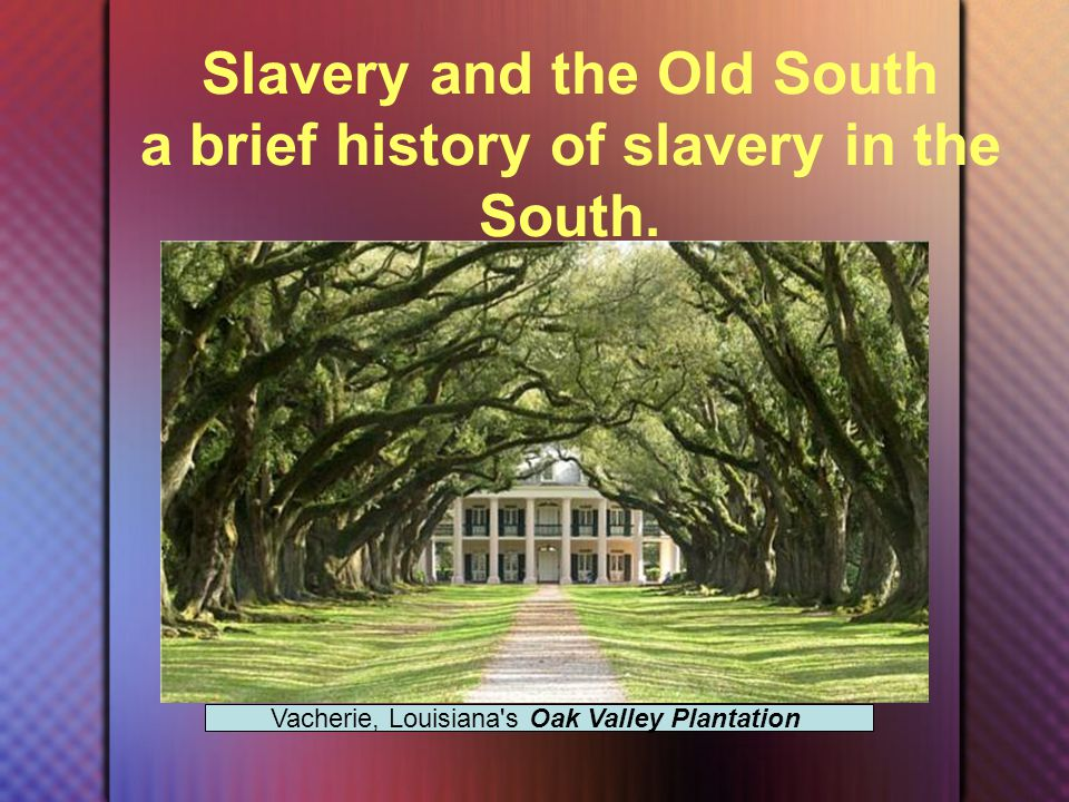 Slavery and the Old South a brief history of slavery in the South.