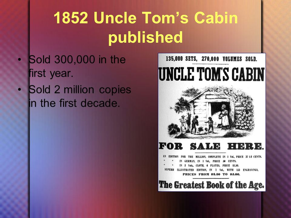 1852 Uncle Tom's Cabin published Sold 300,000 in the first year.