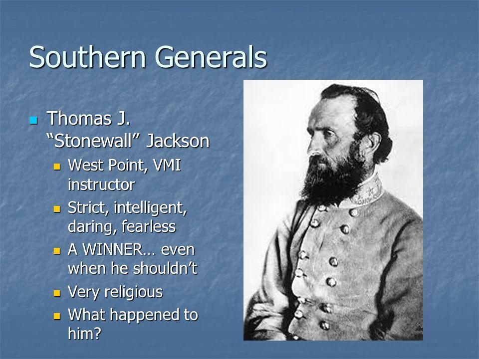 "Southern Generals Thomas J. ""Stonewall"" Jackson Thomas J. ""Stonewall"" Jackson West Point, VMI instructor West Point, VMI instructor Strict, intelligen"