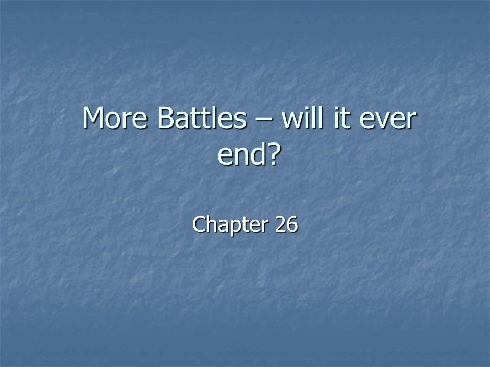More Battles – will it ever end? Chapter 26