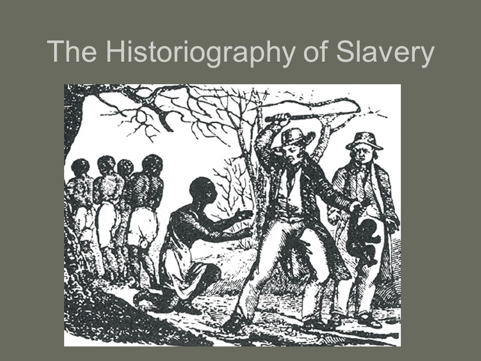 The Historiography of Slavery
