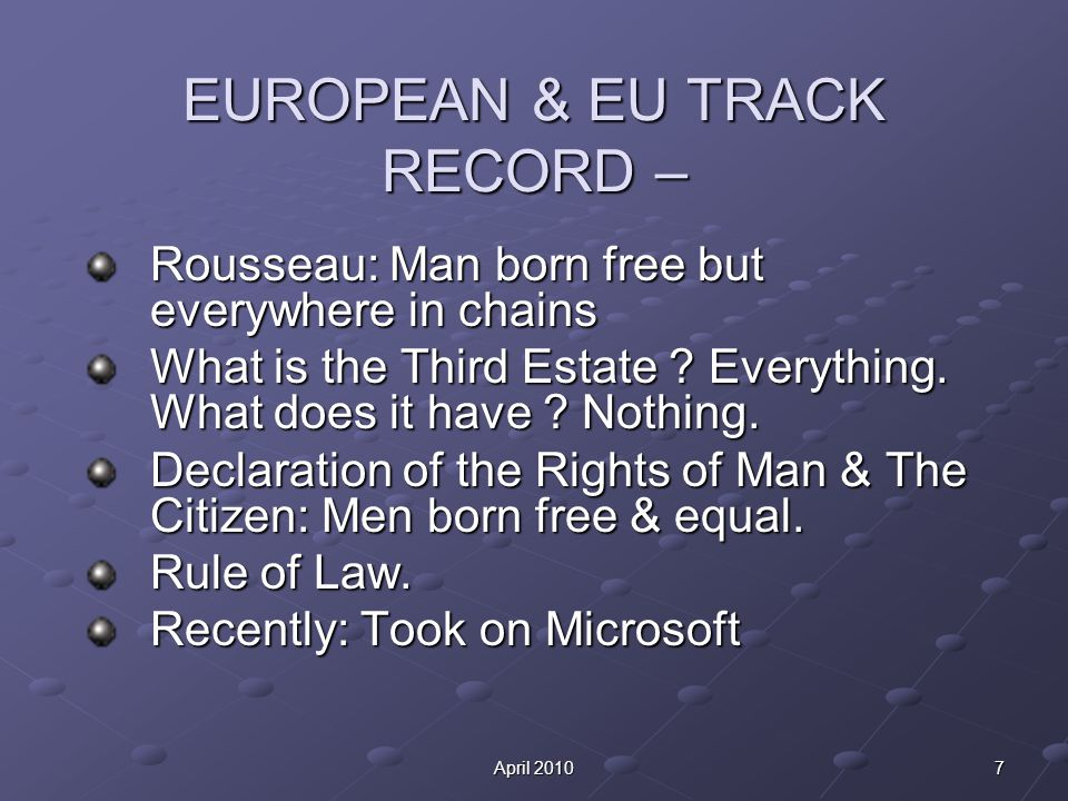 7April 2010 EUROPEAN & EU TRACK RECORD – Rousseau: Man born free but everywhere in chains What is the Third Estate ? Everything. What does it have ? N