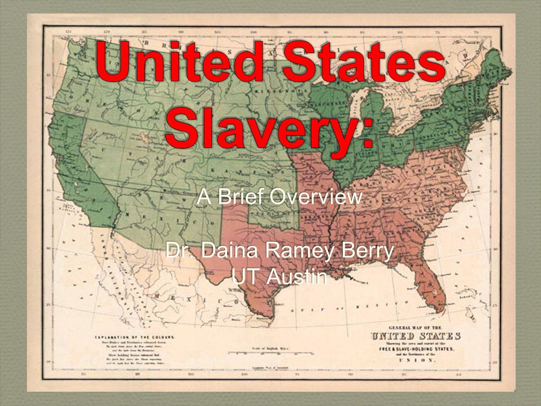 A Brief Overview Dr. Daina Ramey Berry UT Austin A Brief Overview Dr. Daina Ramey Berry UT Austin