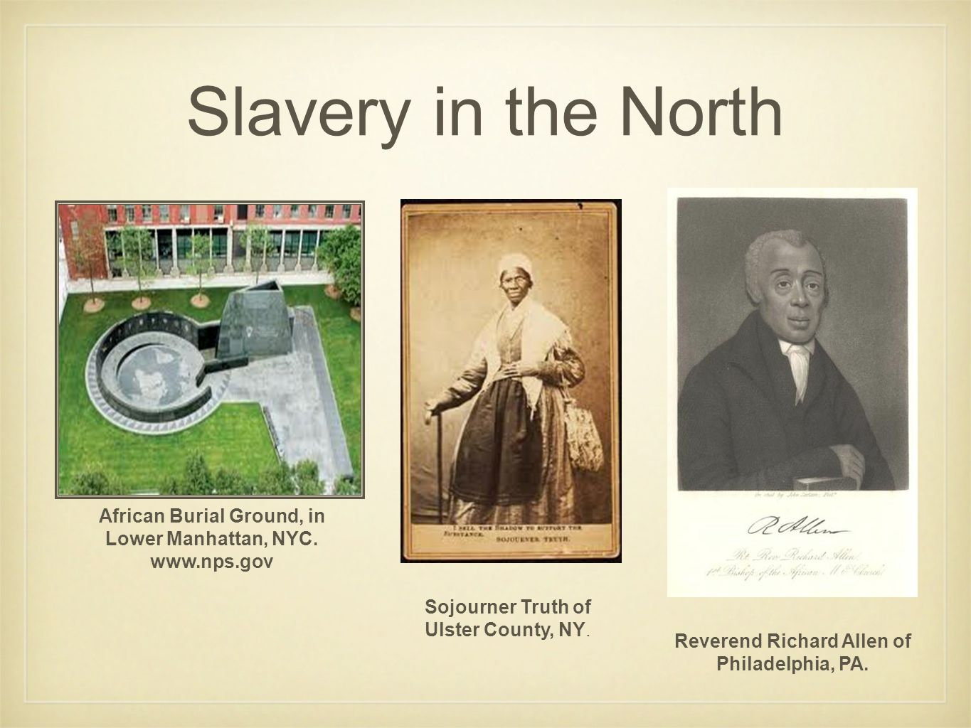 Slavery in the North African Burial Ground, in Lower Manhattan, NYC. www.nps.gov Sojourner Truth of Ulster County, NY. Reverend Richard Allen of Phila