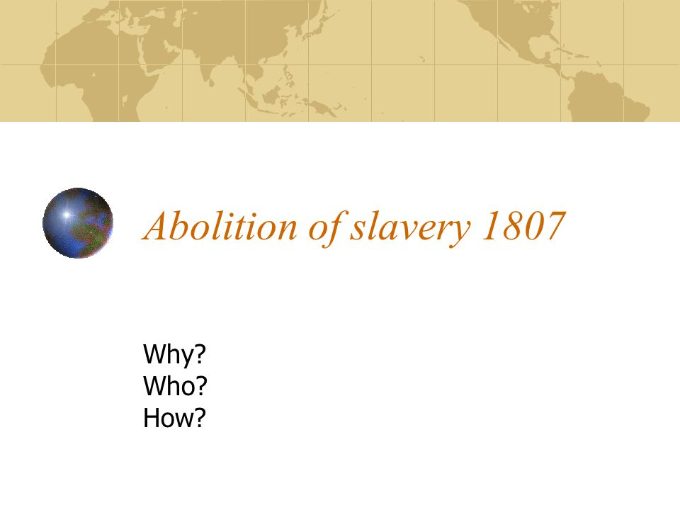 Abolition of slavery 1807 Why Who How