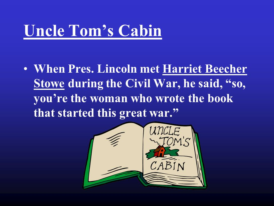 Uncle Tom's Cabin When Pres.