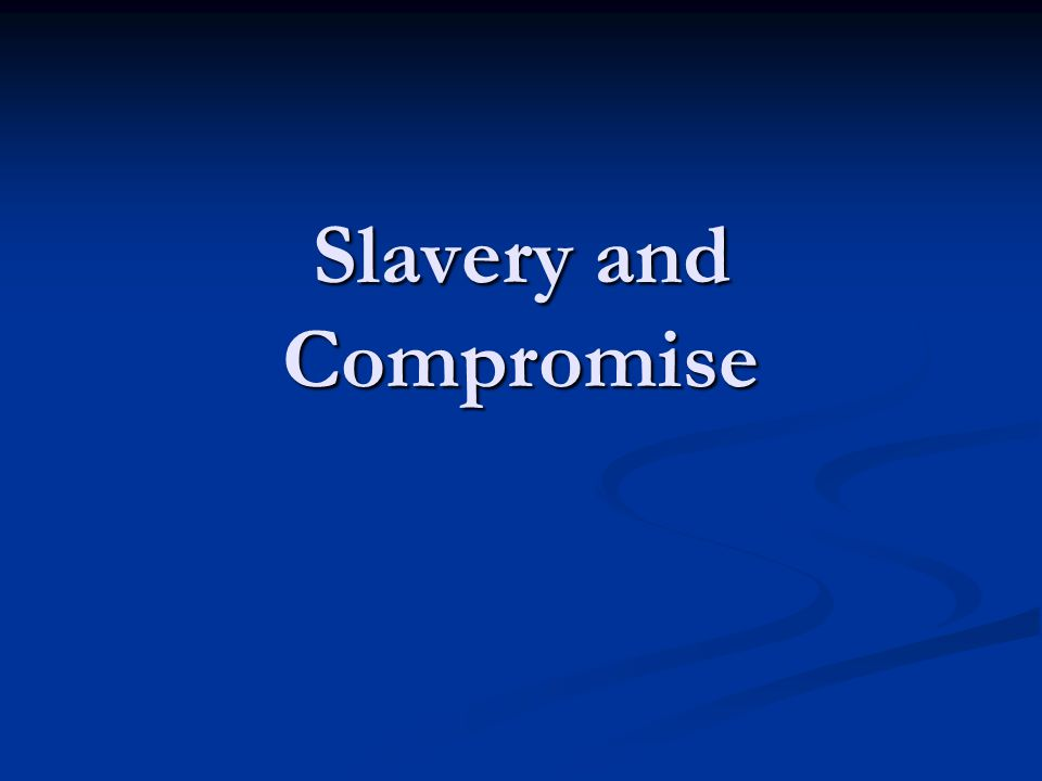 Slavery and Compromise