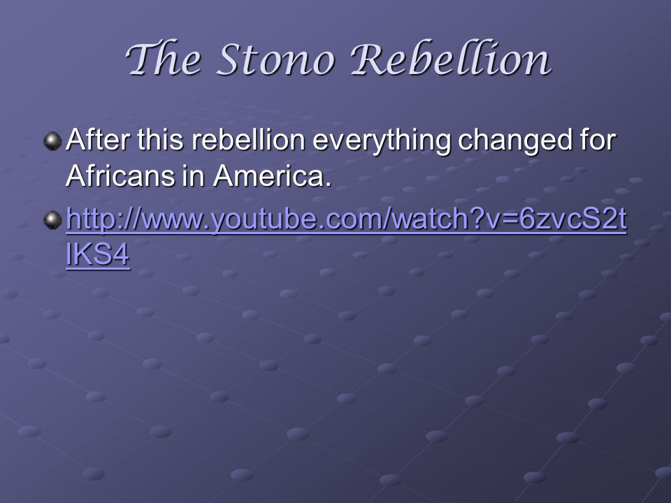 The Stono Rebellion After this rebellion everything changed for Africans in America.
