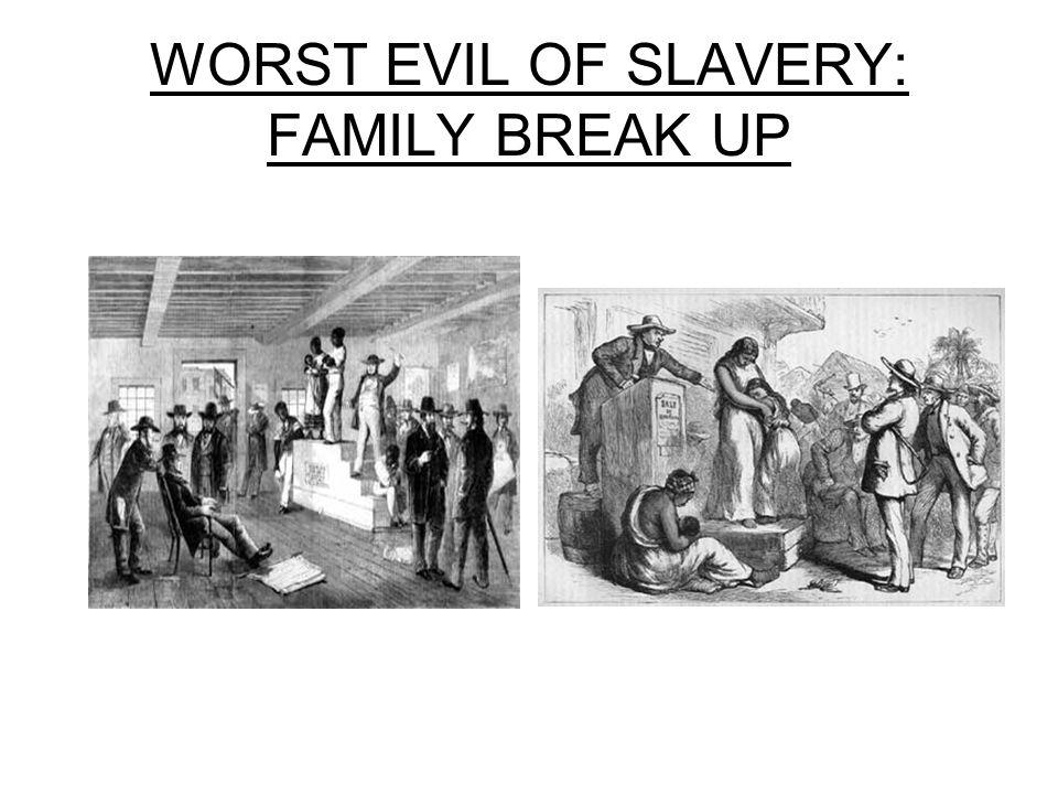 WORST EVIL OF SLAVERY: FAMILY BREAK UP