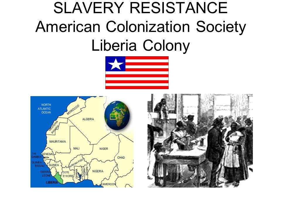 SLAVERY RESISTANCE American Colonization Society Liberia Colony