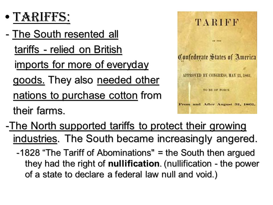 :Tariffs : - The South resented all - The South resented all tariffs - relied on British tariffs - relied on British imports for more of everyday imports for more of everyday goods.