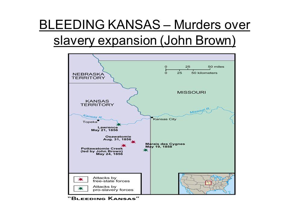 BLEEDING KANSAS – Murders over slavery expansion (John Brown)