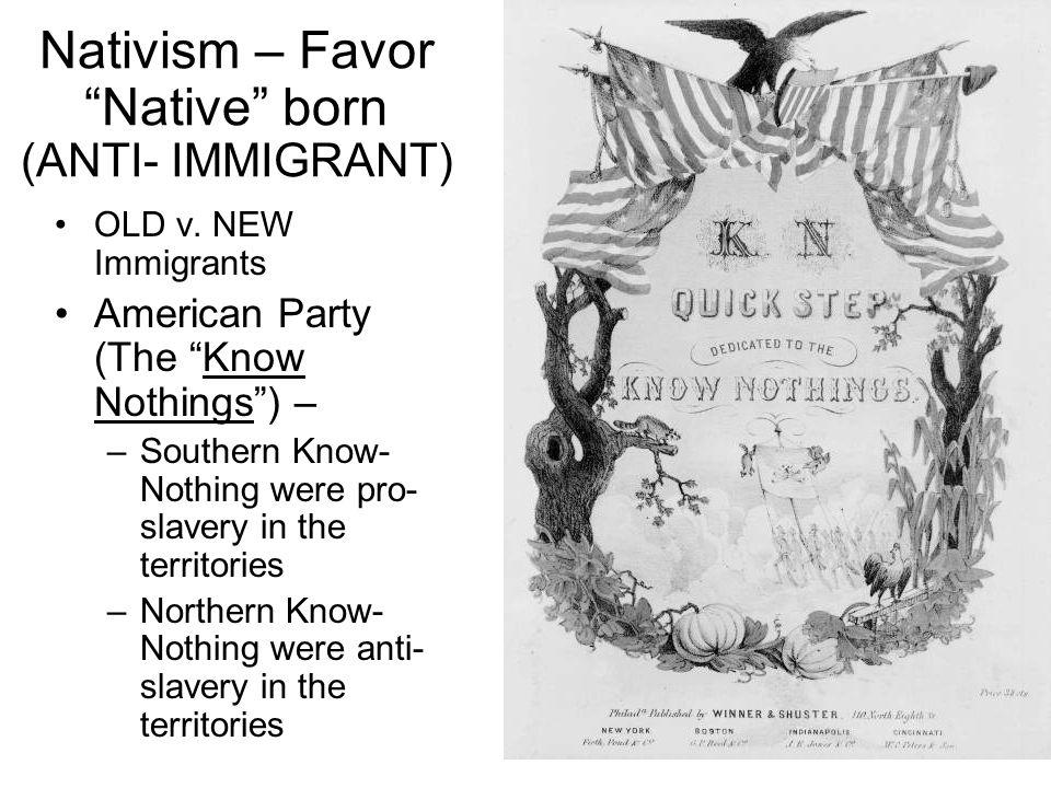 Nativism – Favor Native born (ANTI- IMMIGRANT) OLD v.