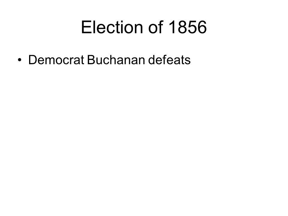 Election of 1856 Democrat Buchanan defeats