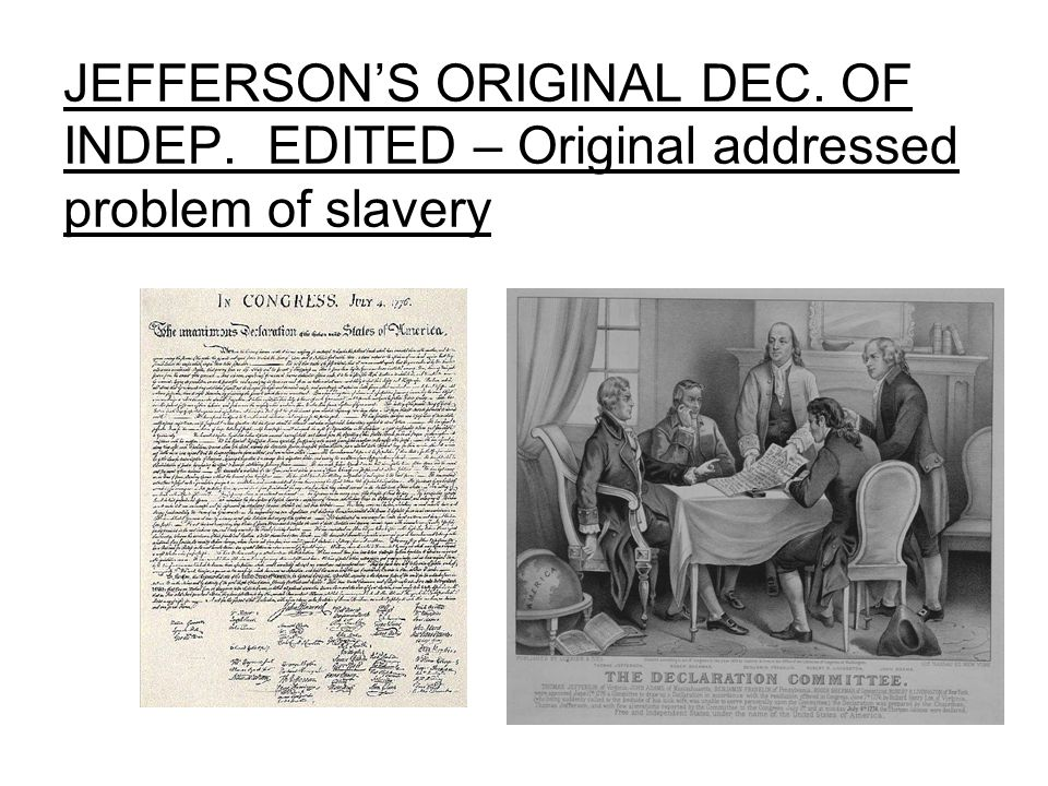 JEFFERSON'S ORIGINAL DEC. OF INDEP. EDITED – Original addressed problem of slavery