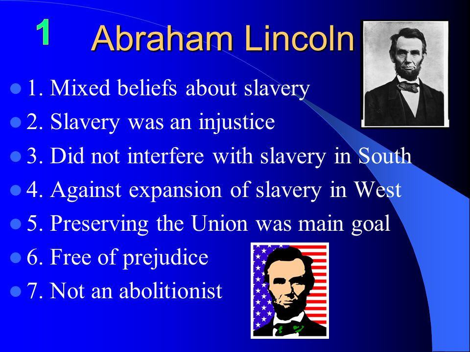 Abraham Lincoln 1. Mixed beliefs about slavery 2.
