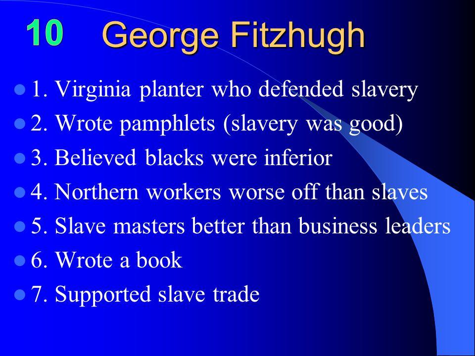 George Fitzhugh 1. Virginia planter who defended slavery 2.