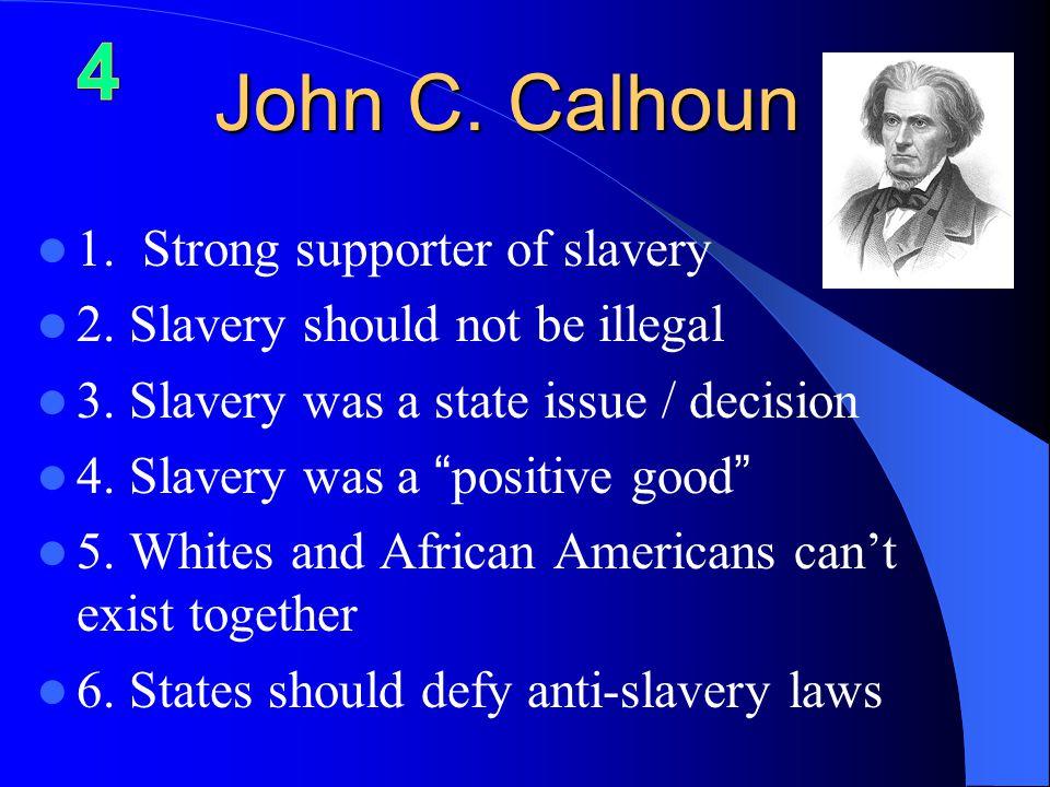 John C. Calhoun 1. Strong supporter of slavery 2.