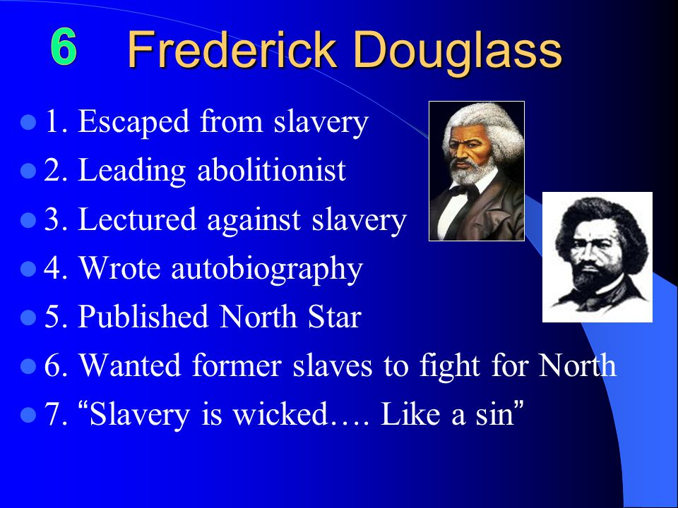 Frederick Douglass 1. Escaped from slavery 2. Leading abolitionist 3.