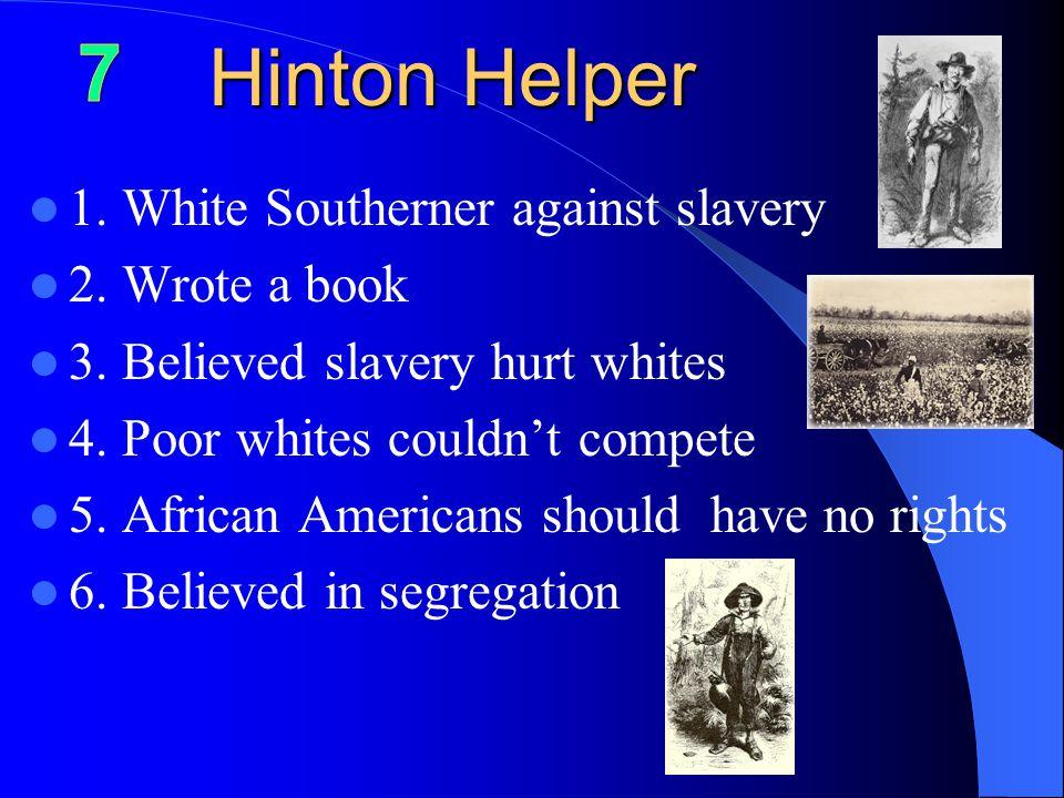 Hinton Helper 1. White Southerner against slavery 2.