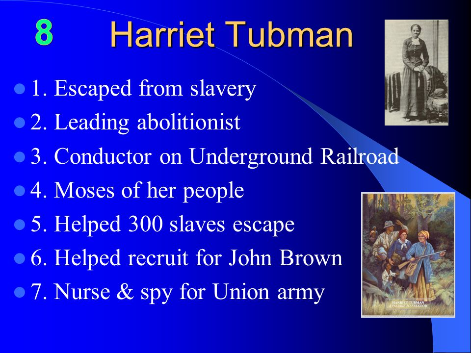 Harriet Tubman 1.Escaped from slavery 2. Leading abolitionist 3.