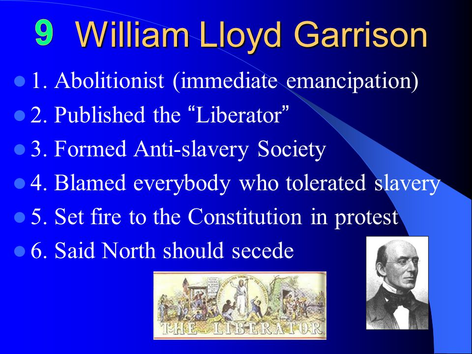 William Lloyd Garrison 1.Abolitionist (immediate emancipation) 2.