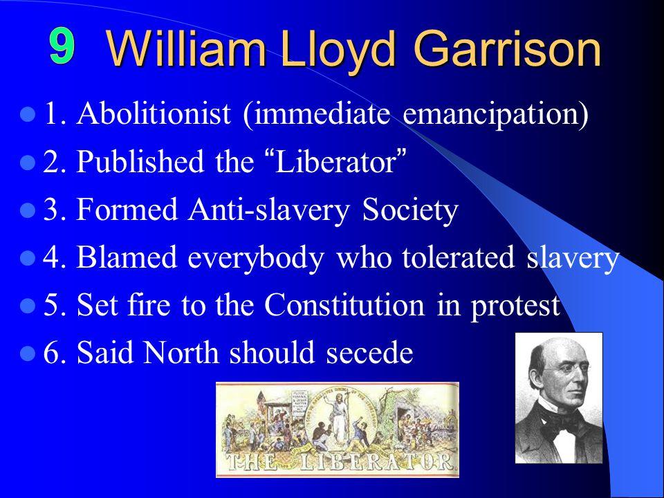 William Lloyd Garrison 1. Abolitionist (immediate emancipation) 2.