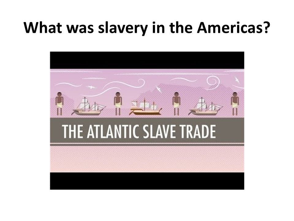 What was slavery in the Americas?
