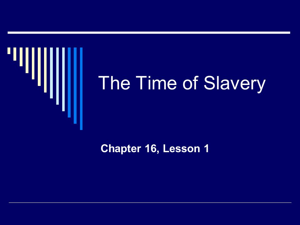 The Time of Slavery Chapter 16, Lesson 1