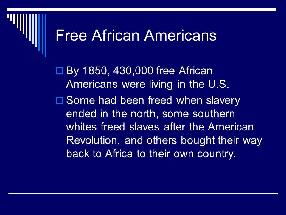 Free African Americans  By 1850, 430,000 free African Americans were living in the U.S.