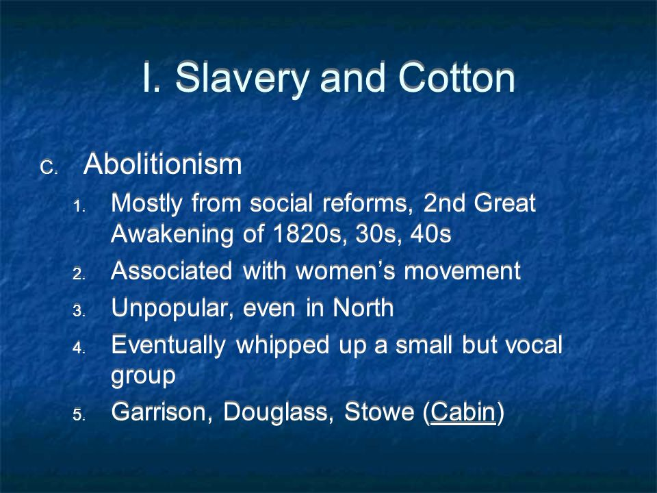 I. Slavery and Cotton C. Abolitionism 1.