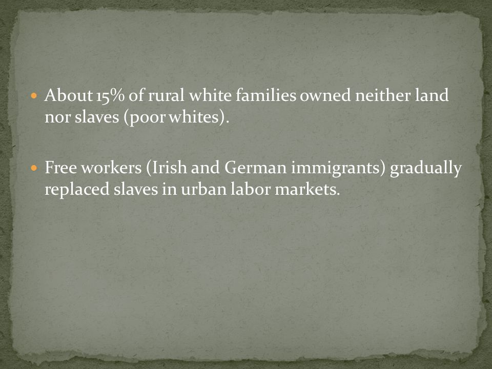 About 15% of rural white families owned neither land nor slaves (poor whites).