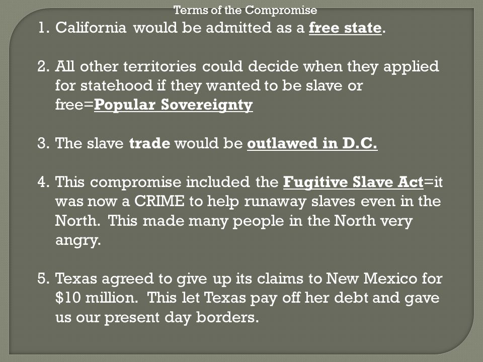 Terms of the Compromise 1.California would be admitted as a free state.