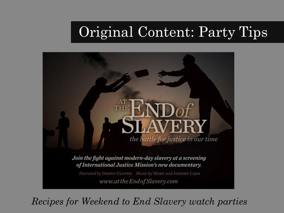 Original Content: Party Tips Recipes for Weekend to End Slavery watch parties