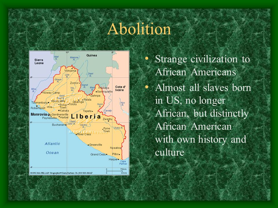 Abolition Strange civilization to African Americans Almost all slaves born in US, no longer African, but distinctly African American with own history and culture