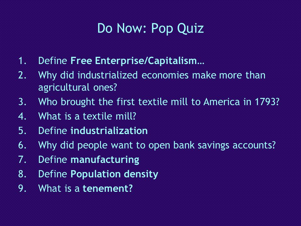 Do Now: Pop Quiz 1.Define Free Enterprise/Capitalism… 2.Why did industrialized economies make more than agricultural ones? 3.Who brought the first tex