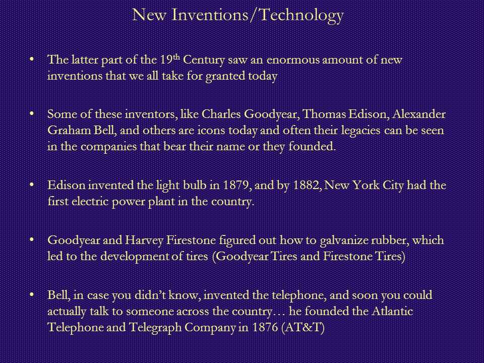 New Inventions/Technology The latter part of the 19 th Century saw an enormous amount of new inventions that we all take for granted today Some of the
