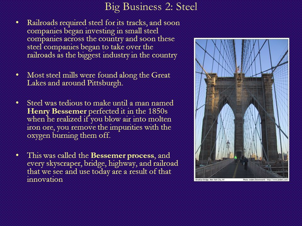 Big Business 2: Steel Railroads required steel for its tracks, and soon companies began investing in small steel companies across the country and soon