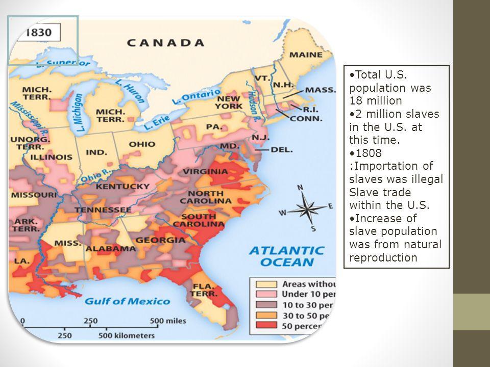 Total U.S.population was 18 million 2 million slaves in the U.S.