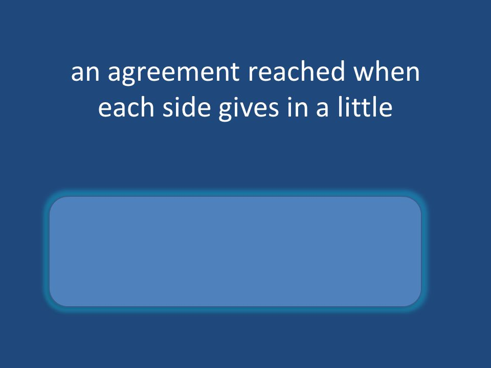 an agreement reached when each side gives in a little compromise