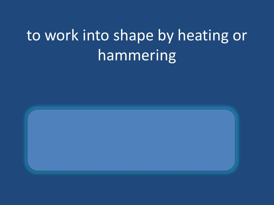 to work into shape by heating or hammering forge