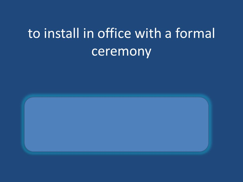 to install in office with a formal ceremony inaugerate