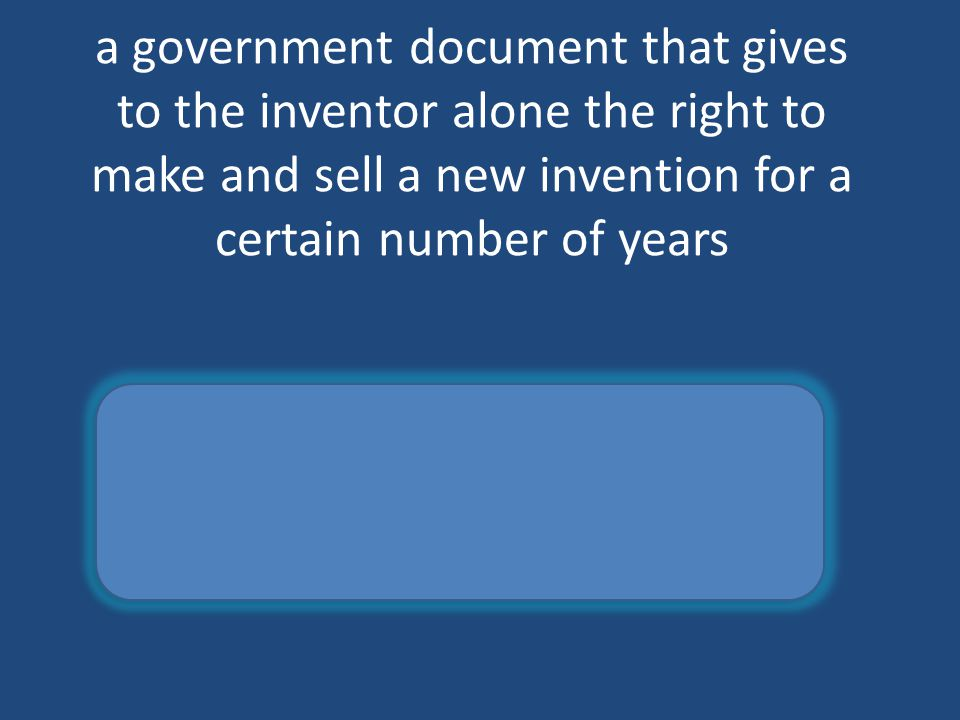 a government document that gives to the inventor alone the right to make and sell a new invention for a certain number of years patent