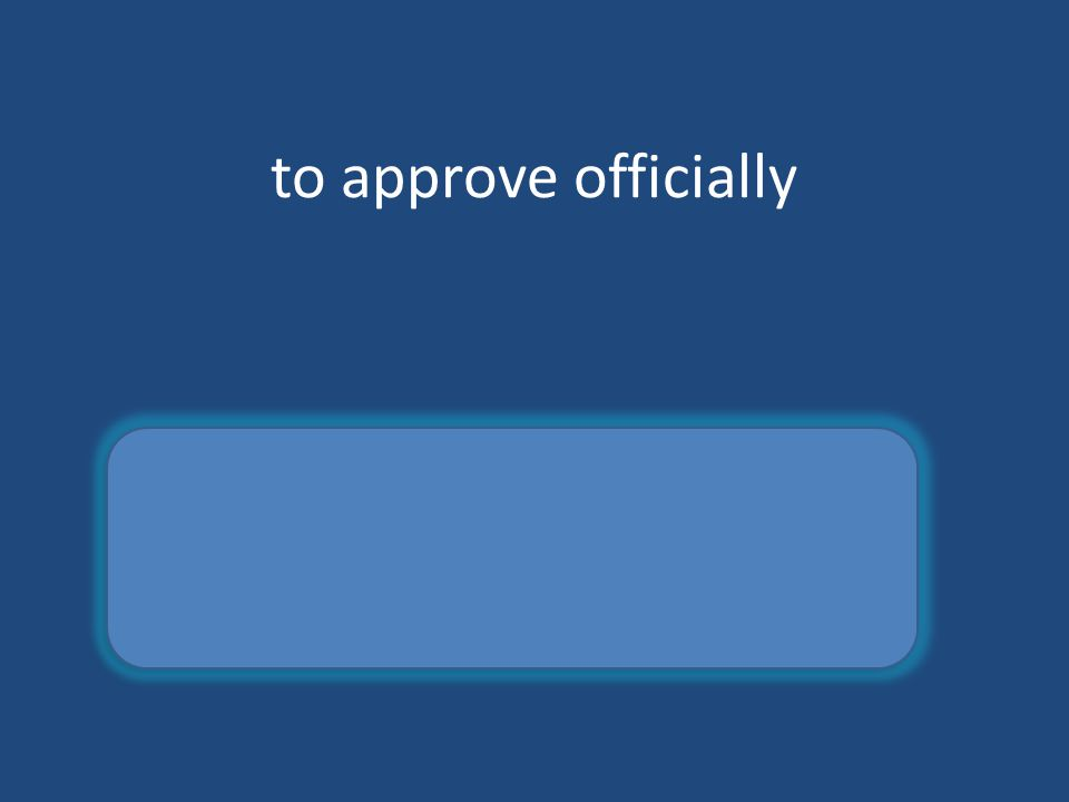to approve officially ratify