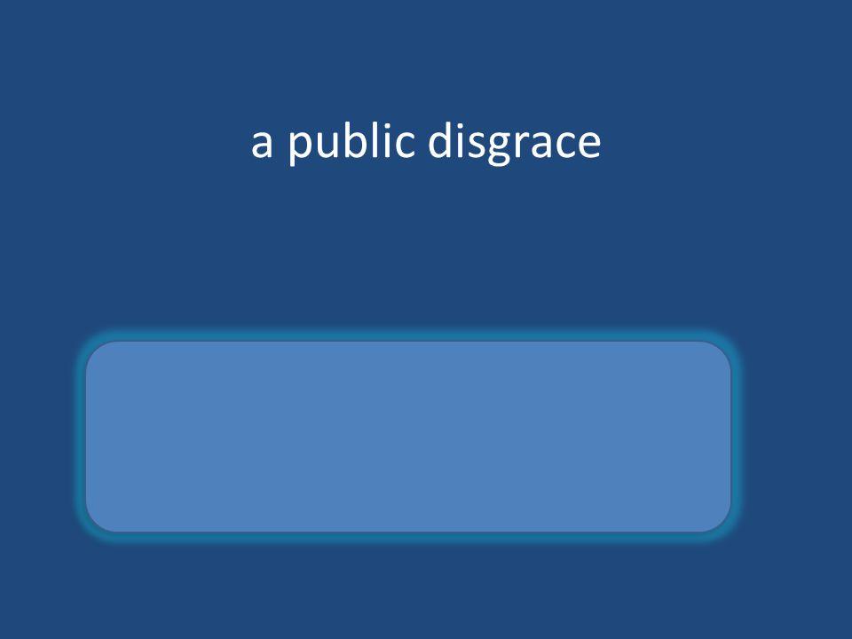 a public disgrace scandal