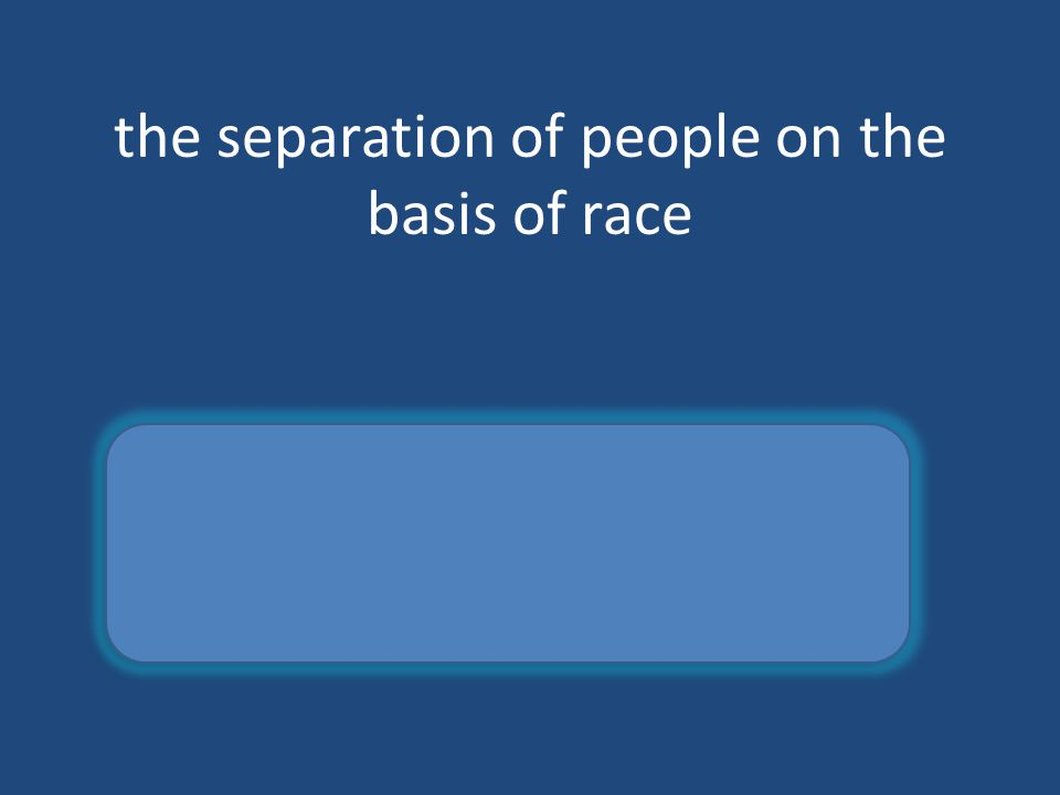 the separation of people on the basis of race segregation