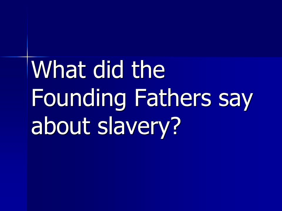 What did the Founding Fathers say about slavery?